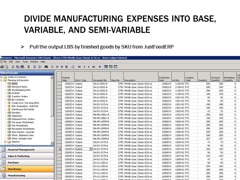 DIVIDE MANUFACTURING EXPENSES INTO BASE, VARIABLE, AND SEMI-VARIABLE  Pull the output LBS by finished goods by SKU from JustFoodERP