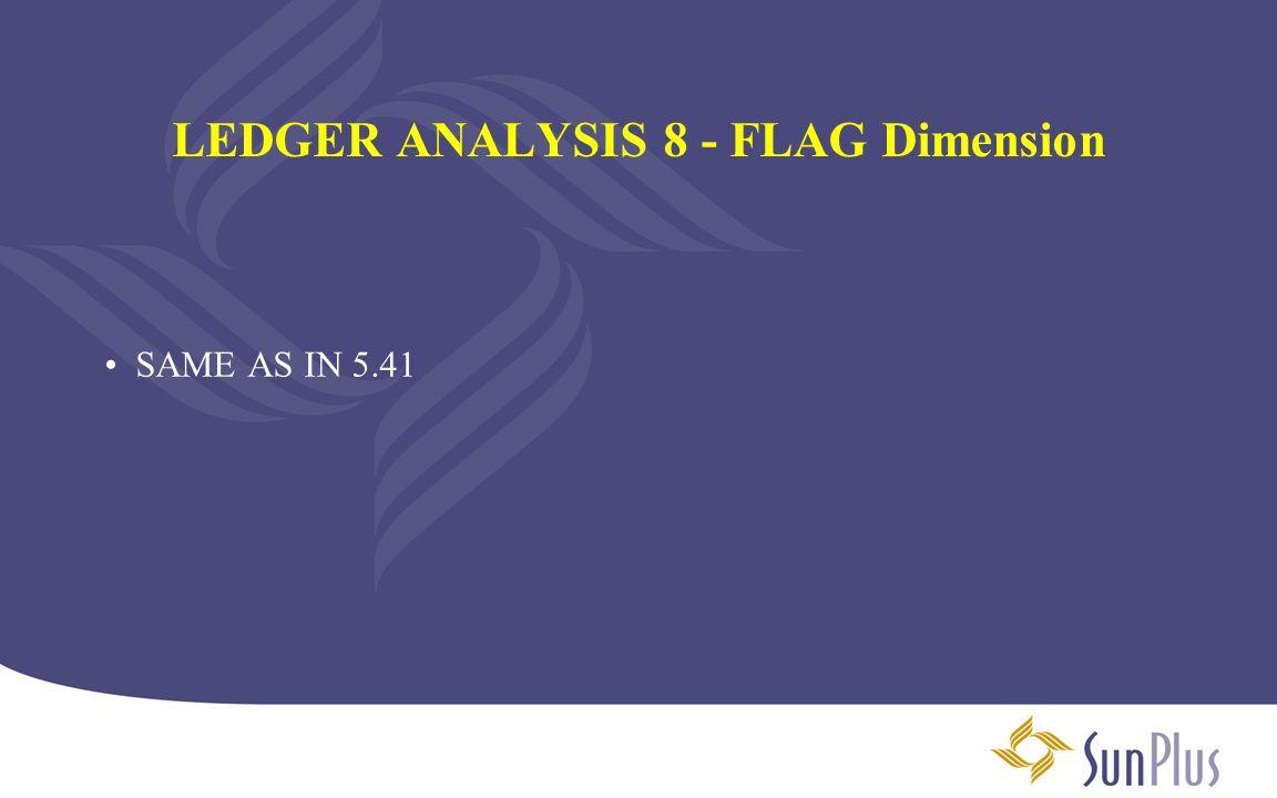 LEDGER ANALYSIS 8 - FLAG Dimension SAME AS IN 5.41