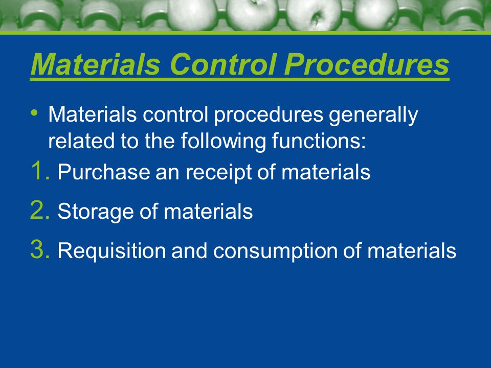 Materials Control Procedures Materials control procedures generally related to the following functions: 1.