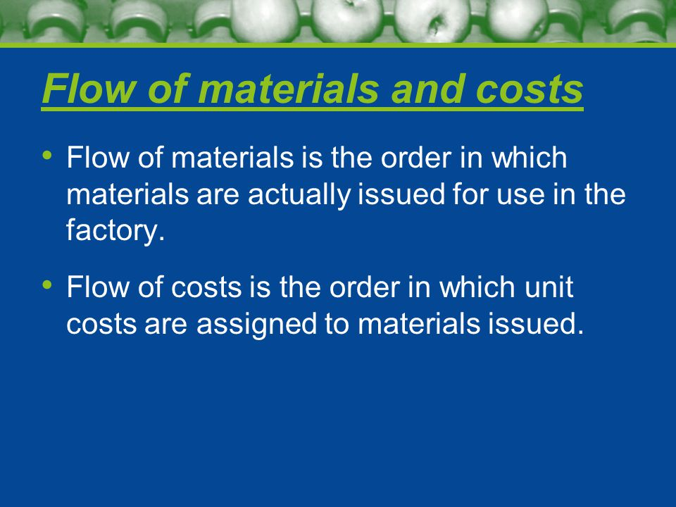 Flow of materials and costs Flow of materials is the order in which materials are actually issued for use in the factory.