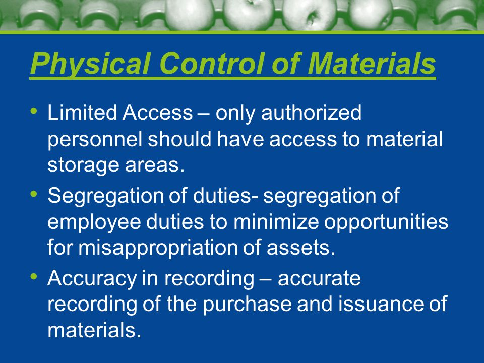 Physical Control of Materials Limited Access – only authorized personnel should have access to material storage areas.