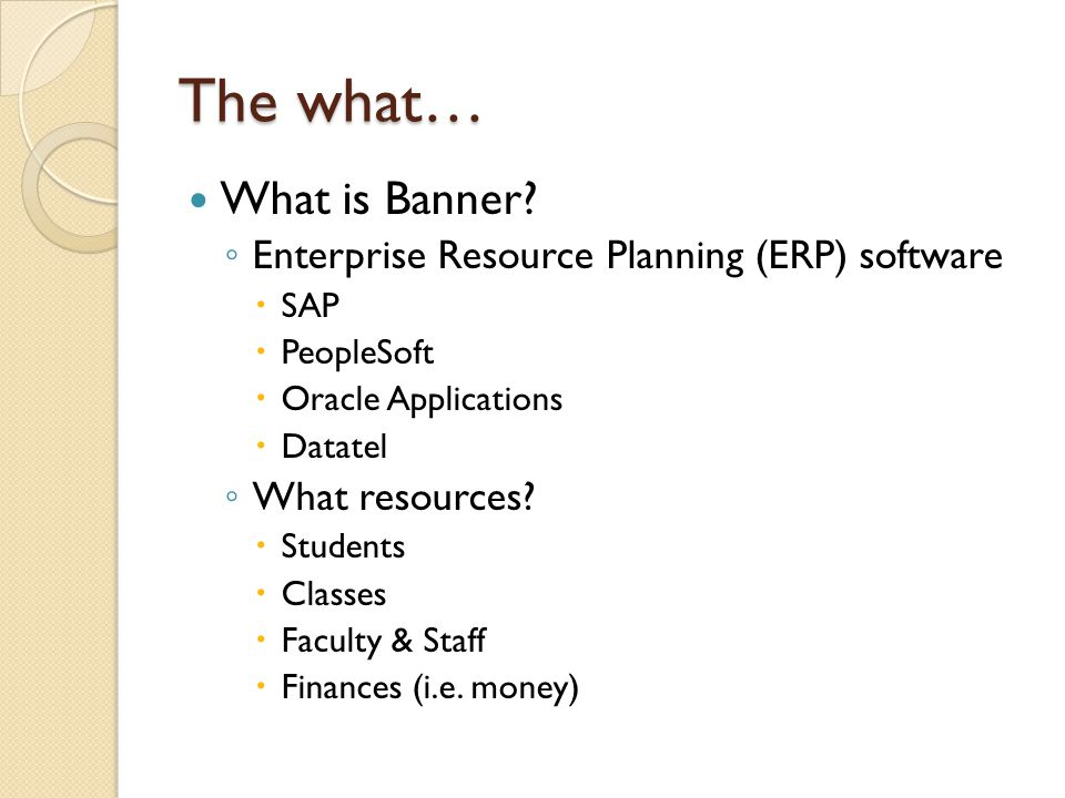 Banner Advancement Not currently being used Handles day-to-day activities of advancement and development offices ◦ Tracks pledges ◦ Records gifts ◦ Program planning and evaluation ◦ Volunteer management ◦ Prospect tracking ◦ Matching gift processing