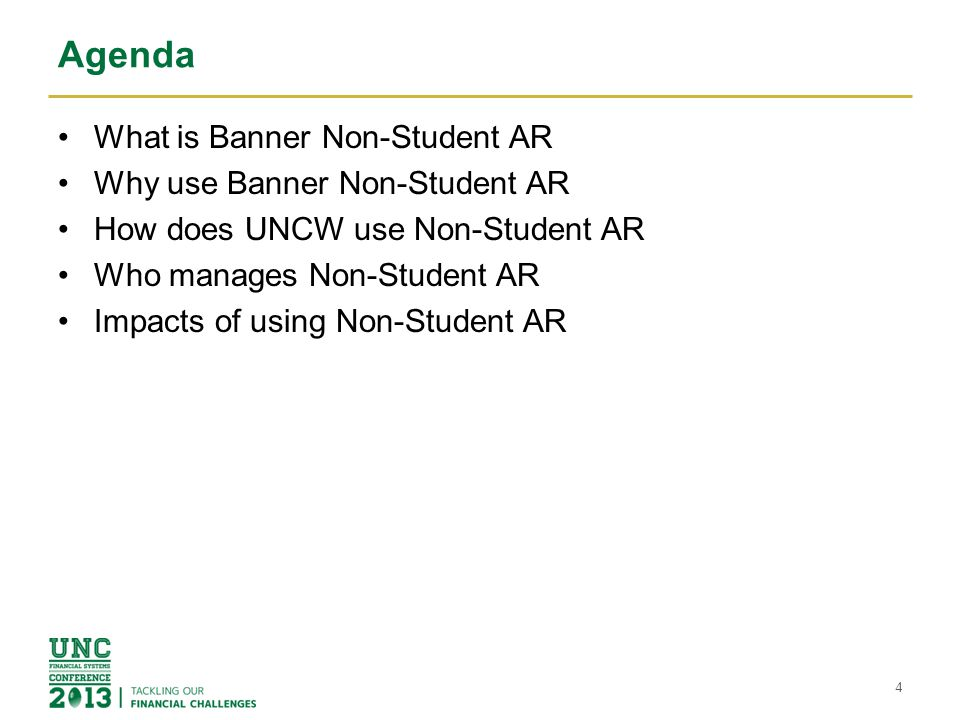 Agenda What is Banner Non-Student AR Why use Banner Non-Student AR How does UNCW use Non-Student AR Who manages Non-Student AR Impacts of using Non-Student AR 4