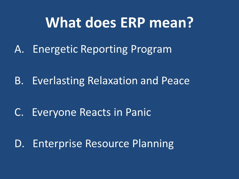 What does ERP mean? A. Energetic Reporting Program B. Everlasting Relaxation and Peace C. Everyone Reacts in Panic D. Enterprise Resource Planning