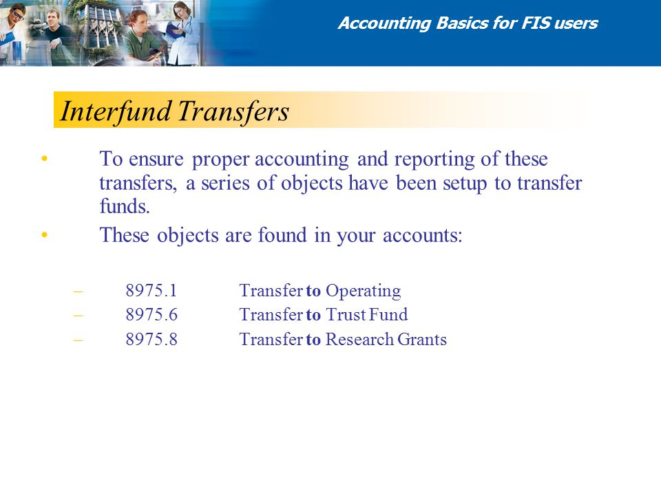 Interfund Transfers To ensure proper accounting and reporting of these transfers, a series of objects have been setup to transfer funds. These objects