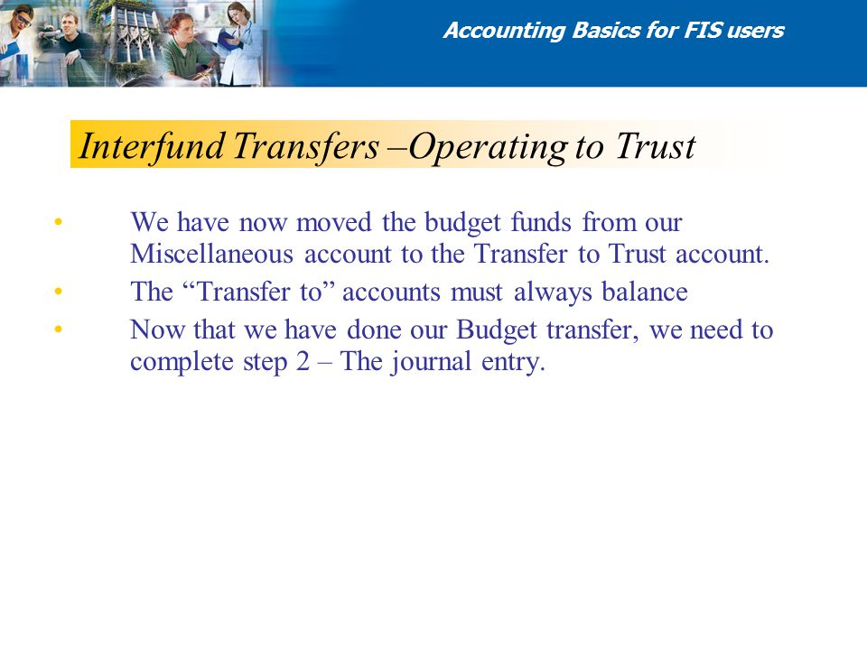 "Interfund Transfers –Operating to Trust We have now moved the budget funds from our Miscellaneous account to the Transfer to Trust account. The ""Trans"
