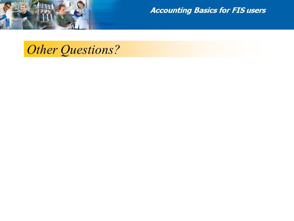 Other Questions? Accounting Basics for FIS users