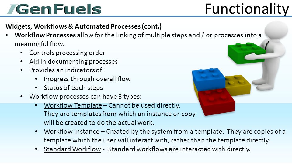 Functionality Widgets, Workflows & Automated Processes (cont.) Workflow Processes allow for the linking of multiple steps and / or processes into a meaningful flow.