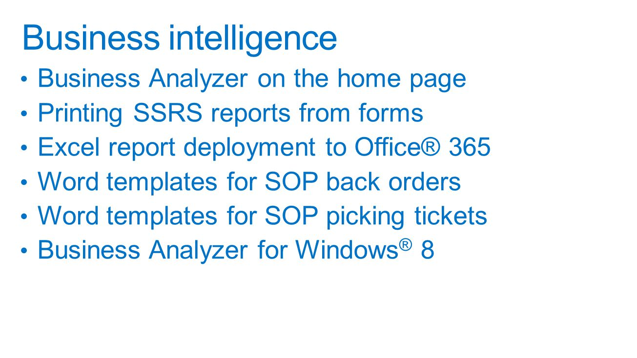 Business Analyzer on the home page Printing SSRS reports from forms Excel report deployment to Office® 365 Word templates for SOP back orders Word templates for SOP picking tickets Business Analyzer for Windows ® 8 Business intelligence
