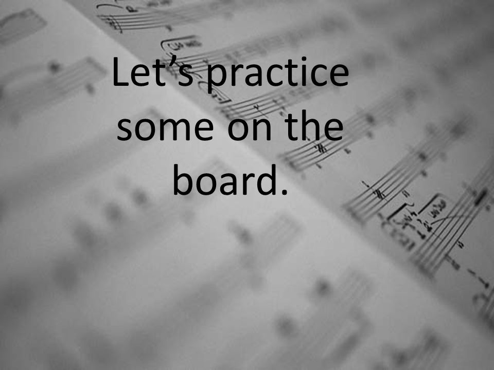 Let's practice some on the board.