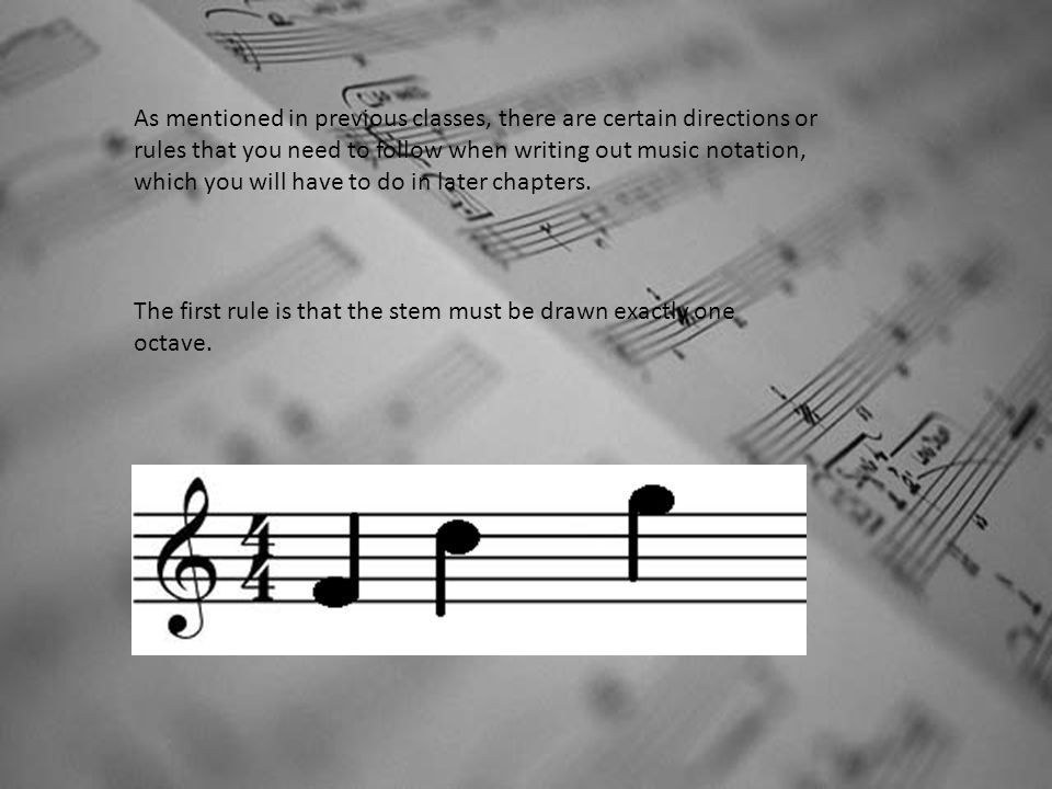 As mentioned in previous classes, there are certain directions or rules that you need to follow when writing out music notation, which you will have t