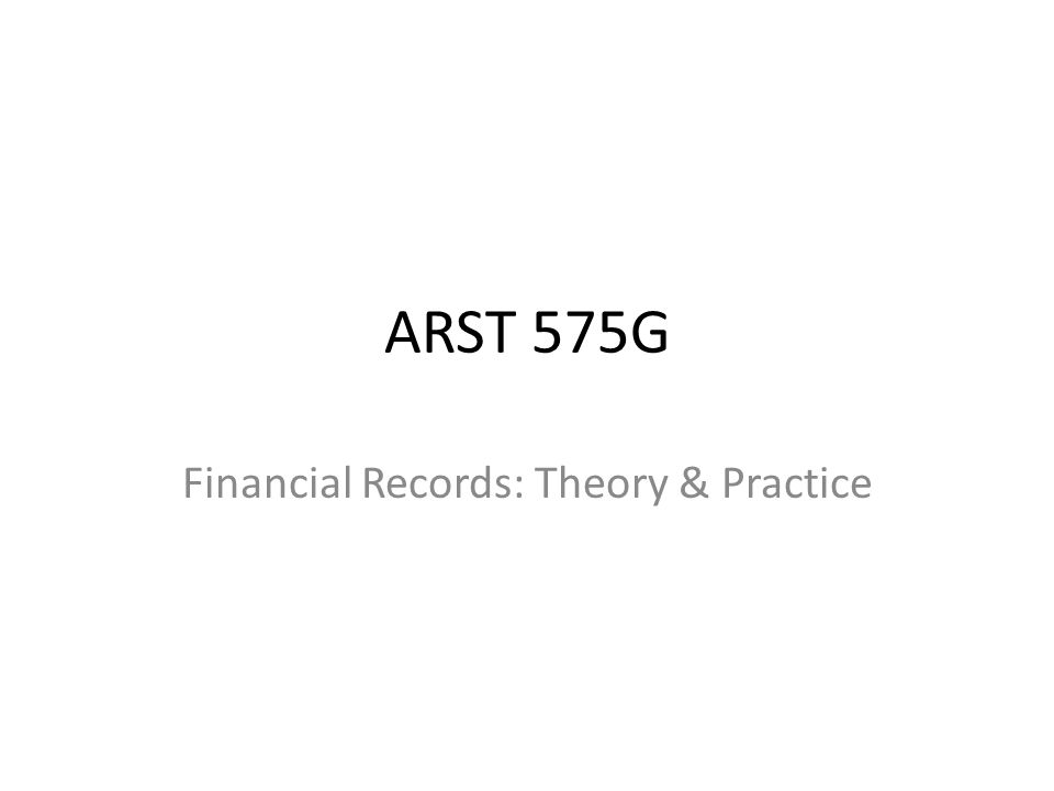 ARST 575G Financial Records: Theory & Practice