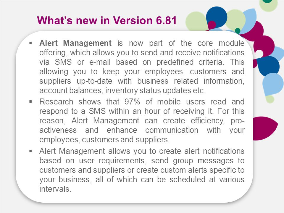 Speed Cost Growth Skill What's new in Version 6.81  Alert Management is now part of the core module offering, which allows you to send and receive no