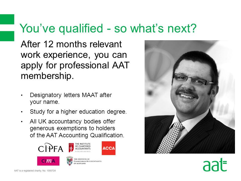 After 12 months relevant work experience, you can apply for professional AAT membership.