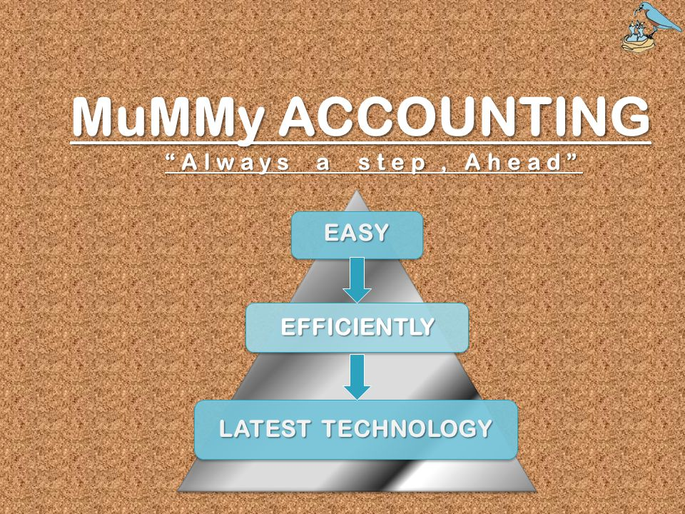"EASY EFFICIENTLY LATEST TECHNOLOGY MuMMy ACCOUNTING ""Always a step, Ahead"""