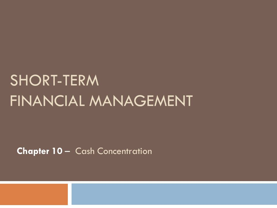 Chapter 10 Agenda 2 Understand the need for a cash concentration system, formulate a cash transfer decision model, and discuss the advantages and disadvantages of the various cash transfer tools.