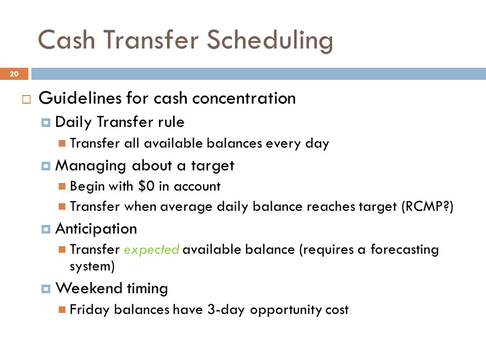 Cash Transfer Scheduling 20  Guidelines for cash concentration  Daily Transfer rule Transfer all available balances every day  Managing about a tar