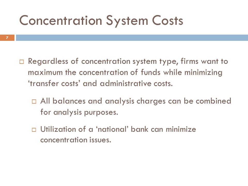 Decentralized Concentration 8  If the firm is initiating the transfer, two options (which vary in cost and performance) include:  EDT (Electronic Depository Transfer; an ACH item)ACH The 'concentration bank' initiates transfers from the 'collection' or 'gathering' banks on a next-day basis.