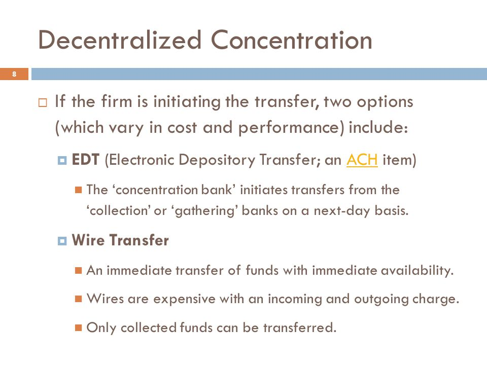 Decentralized Concentration 8  If the firm is initiating the transfer, two options (which vary in cost and performance) include:  EDT (Electronic De