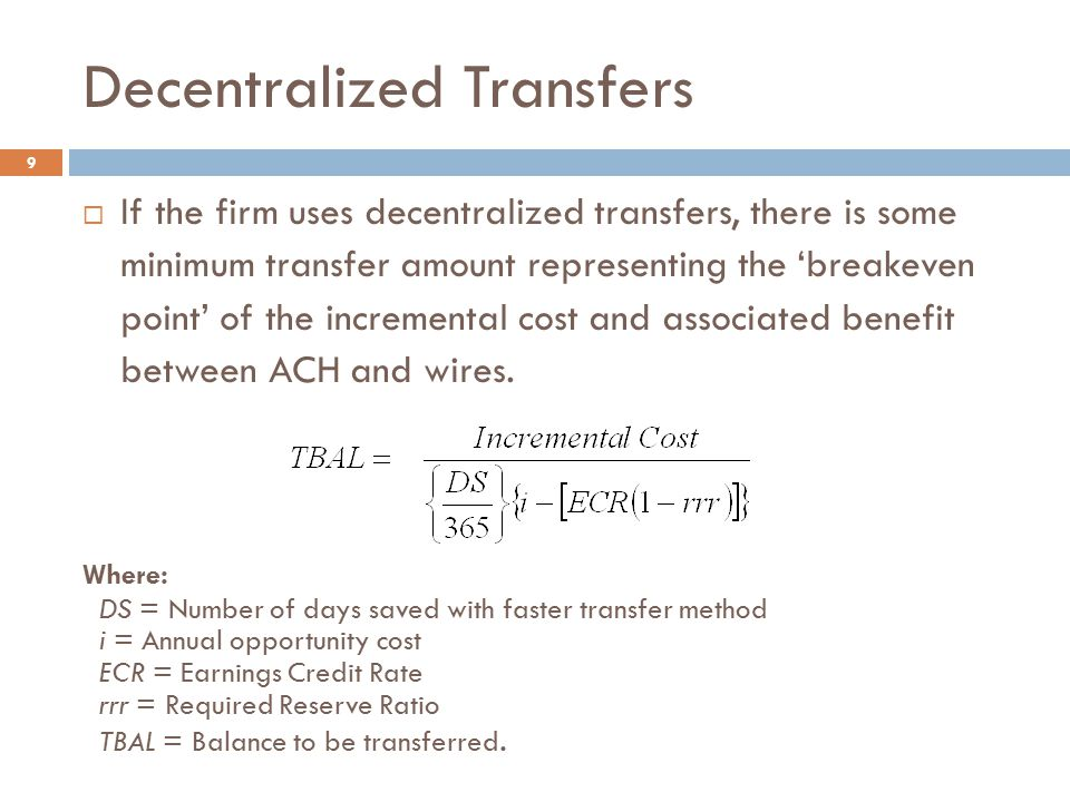 Decentralized Transfers 9  If the firm uses decentralized transfers, there is some minimum transfer amount representing the 'breakeven point' of the