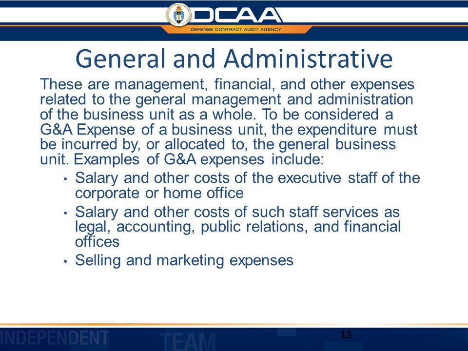 General and Administrative These are management, financial, and other expenses related to the general management and administration of the business unit as a whole.