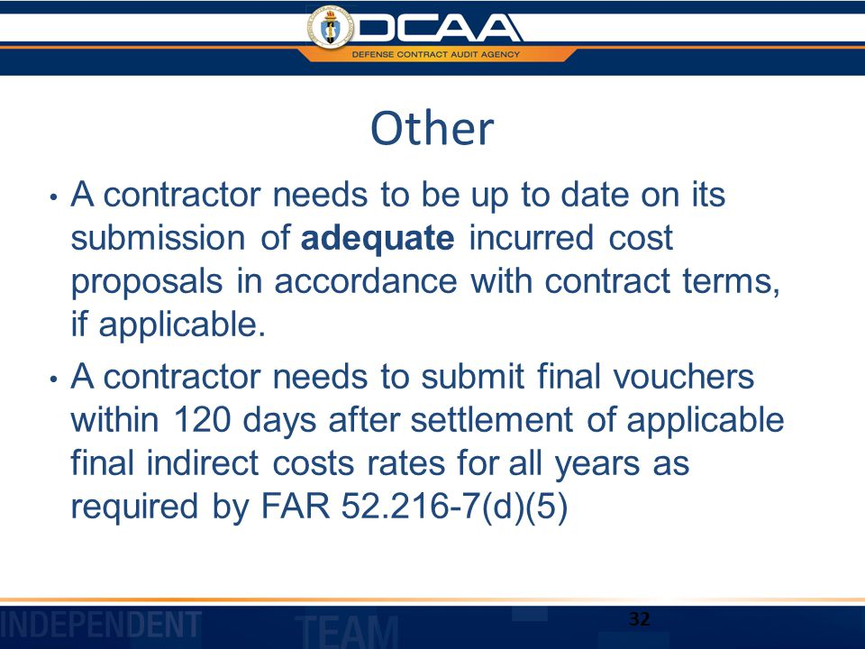 Other A contractor needs to be up to date on its submission of adequate incurred cost proposals in accordance with contract terms, if applicable.