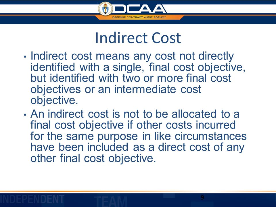 Indirect Cost Indirect cost means any cost not directly identified with a single, final cost objective, but identified with two or more final cost objectives or an intermediate cost objective.
