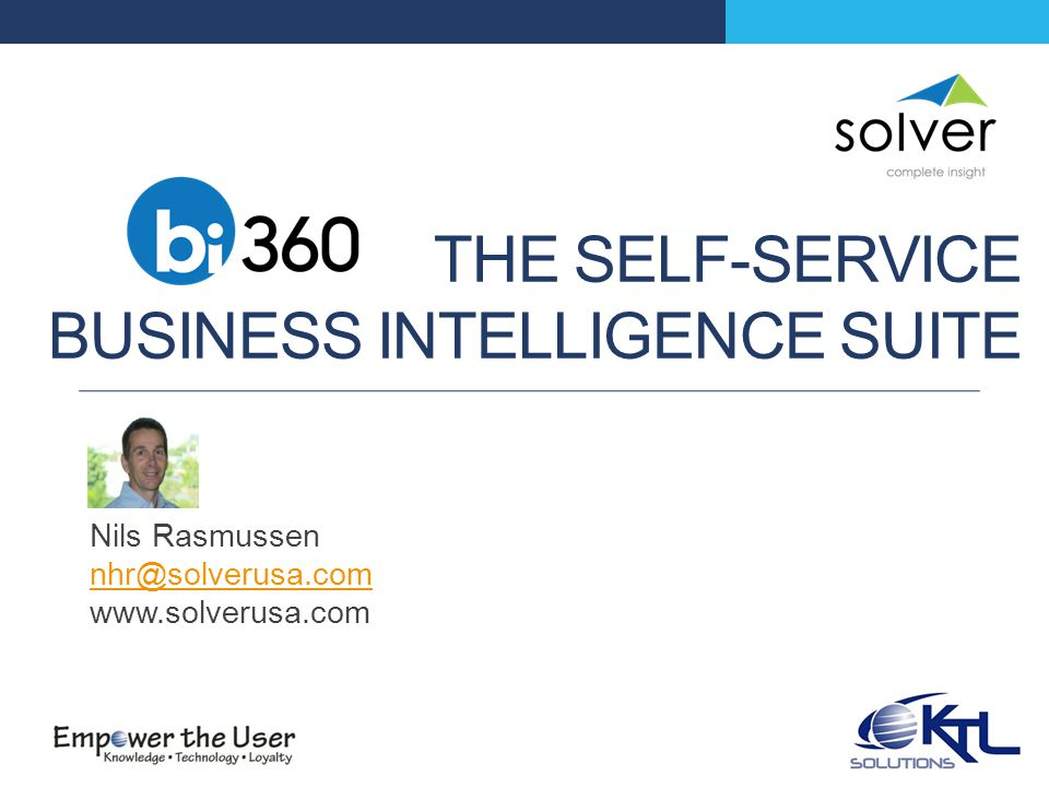 THE SELF-SERVICE BUSINESS INTELLIGENCE SUITE Nils Rasmussen nhr@solverusa.com www.solverusa.com