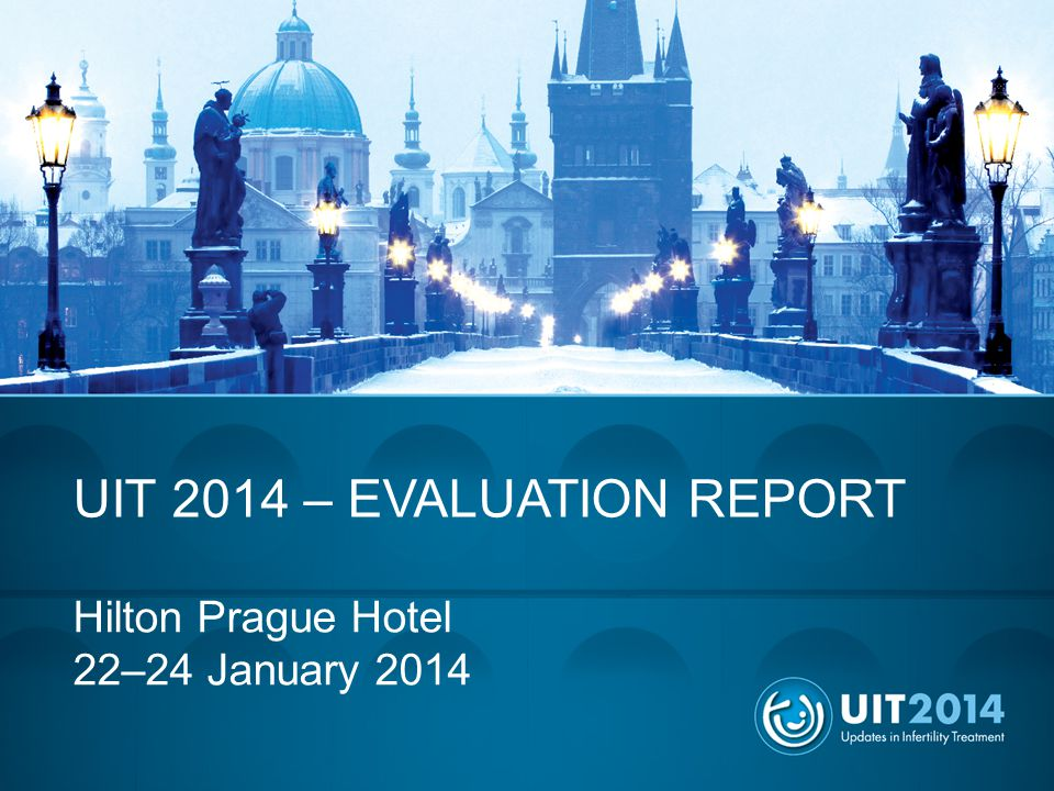 UIT 2014 – EVALUATION REPORT Hilton Prague Hotel 22–24 January 2014