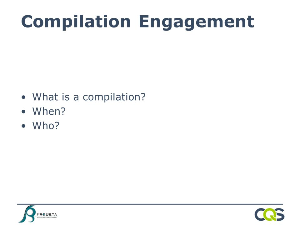 What is a compilation When Who Compilation Engagement