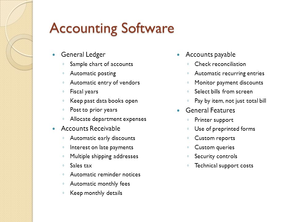 Accounting Software General Ledger ◦ Sample chart of accounts ◦ Automatic posting ◦ Automatic entry of vendors ◦ Fiscal years ◦ Keep past data books o