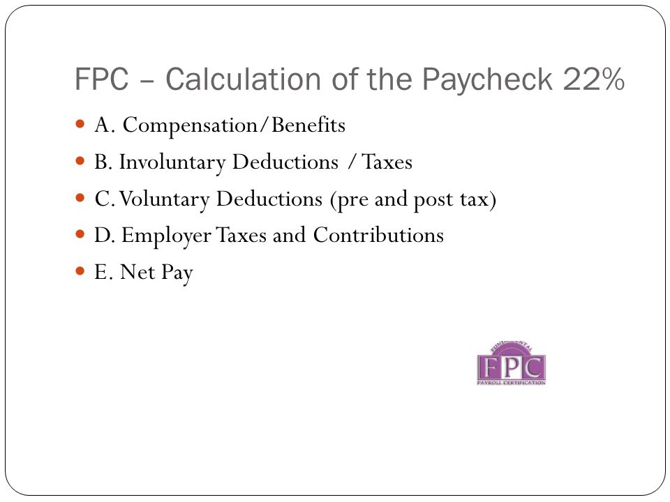 FPC – Calculation of the Paycheck 22% A. Compensation/Benefits B.