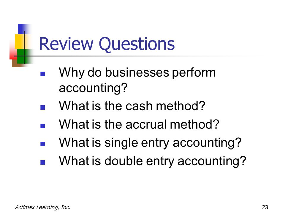 Actimax Learning, Inc.23 Review Questions Why do businesses perform accounting.