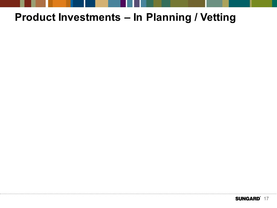 Product Investments – In Planning / Vetting Financials iWE Financials Performance iWE Financials Risk investment daily recon Distribution Prophet Illustrations POC (international) Navigator Illustrations roadmap Core Accelerators Compass ASIA Risk cloud deployment and elasticity Healthcare process integration roadmap Formworks roadmap 17