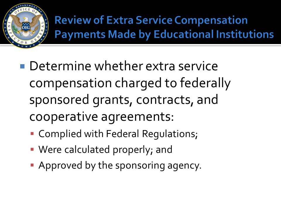 Determine whether extra service compensation charged to federally sponsored grants, contracts, and cooperative agreements:  Complied with Federal R