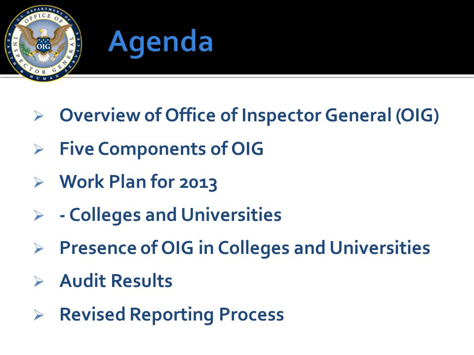  Overview of Office of Inspector General (OIG)  Five Components of OIG  Work Plan for 2013  - Colleges and Universities  Presence of OIG in Colle