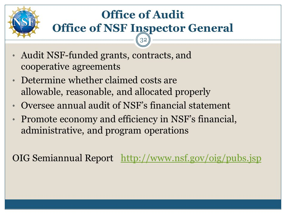 Office of Audit Office of NSF Inspector General Audit NSF-funded grants, contracts, and cooperative agreements Determine whether claimed costs are all