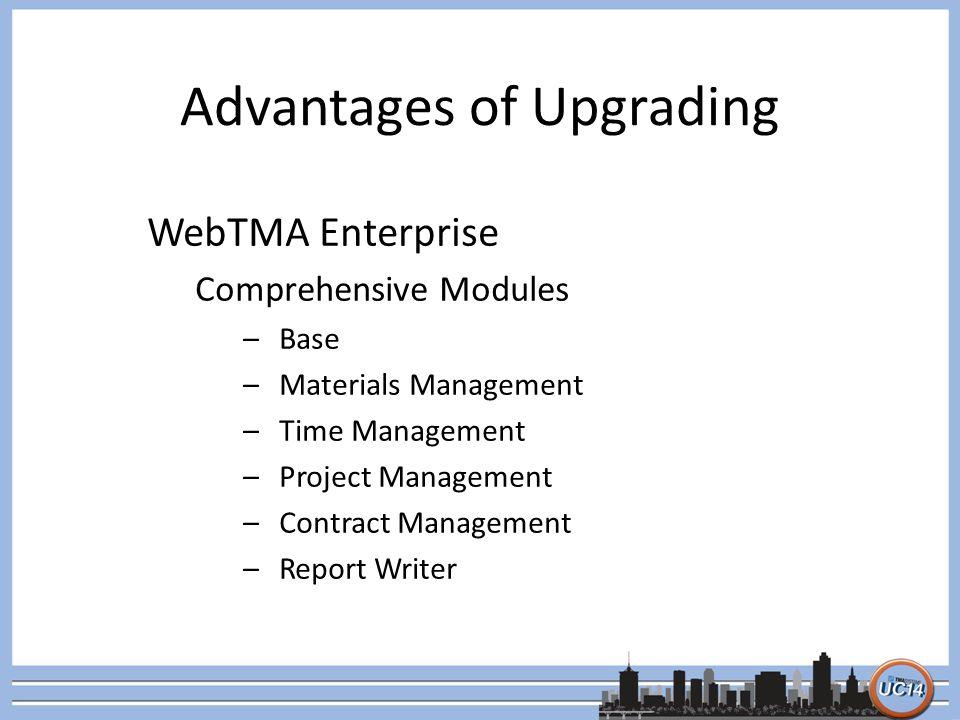 Advantages of Upgrading WebTMA Enterprise Comprehensive Modules –Base –Materials Management –Time Management –Project Management –Contract Management –Report Writer
