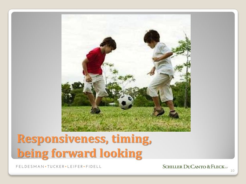 Responsiveness, timing, being forward looking 10