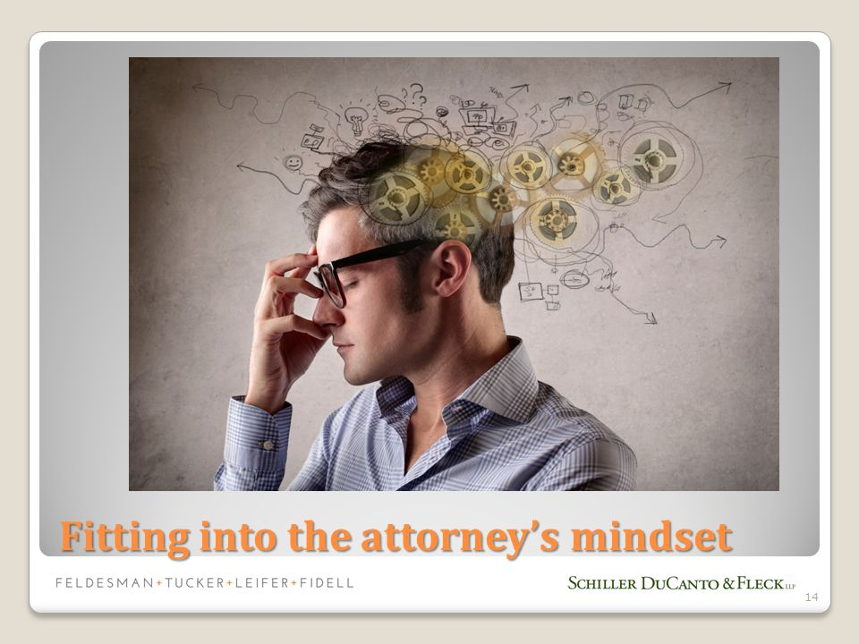 Fitting into the attorney's mindset 14