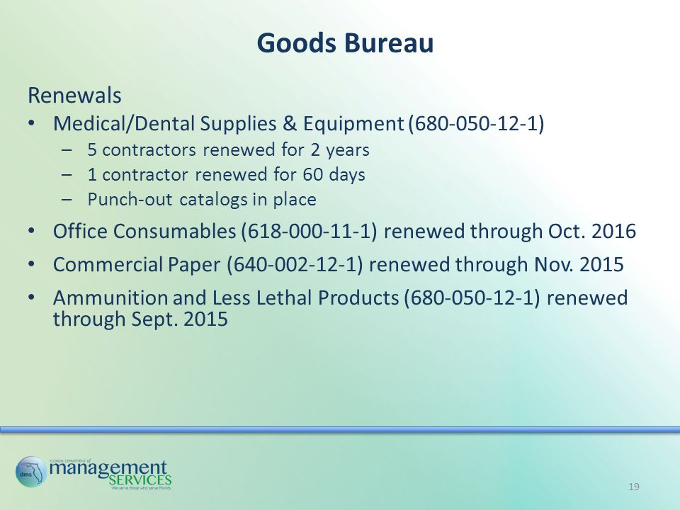 Goods Bureau Renewals Medical/Dental Supplies & Equipment (680-050-12-1) –5 contractors renewed for 2 years –1 contractor renewed for 60 days –Punch-out catalogs in place Office Consumables (618-000-11-1) renewed through Oct.