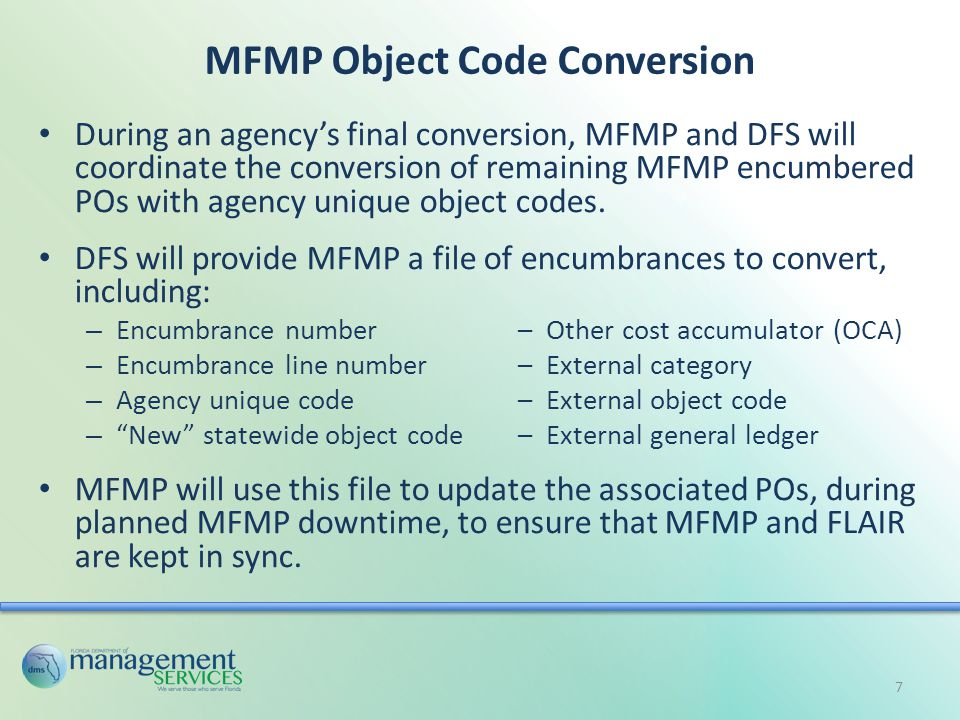 MFMP Object Code Conversion During an agency's final conversion, MFMP and DFS will coordinate the conversion of remaining MFMP encumbered POs with agency unique object codes.