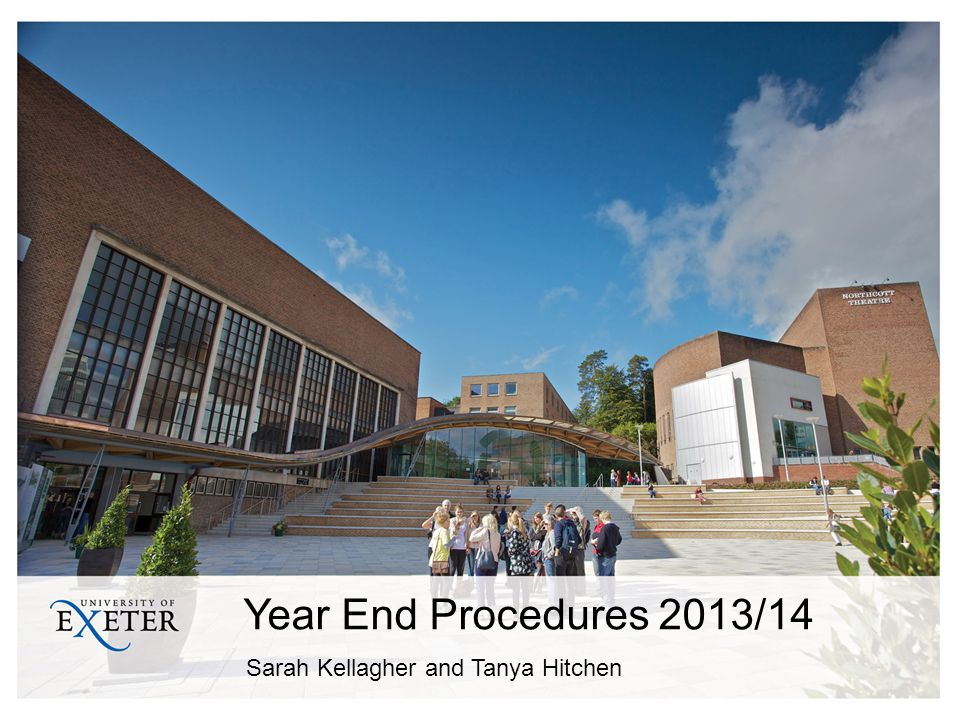 Year End Procedures 2013/14 Sarah Kellagher and Tanya Hitchen