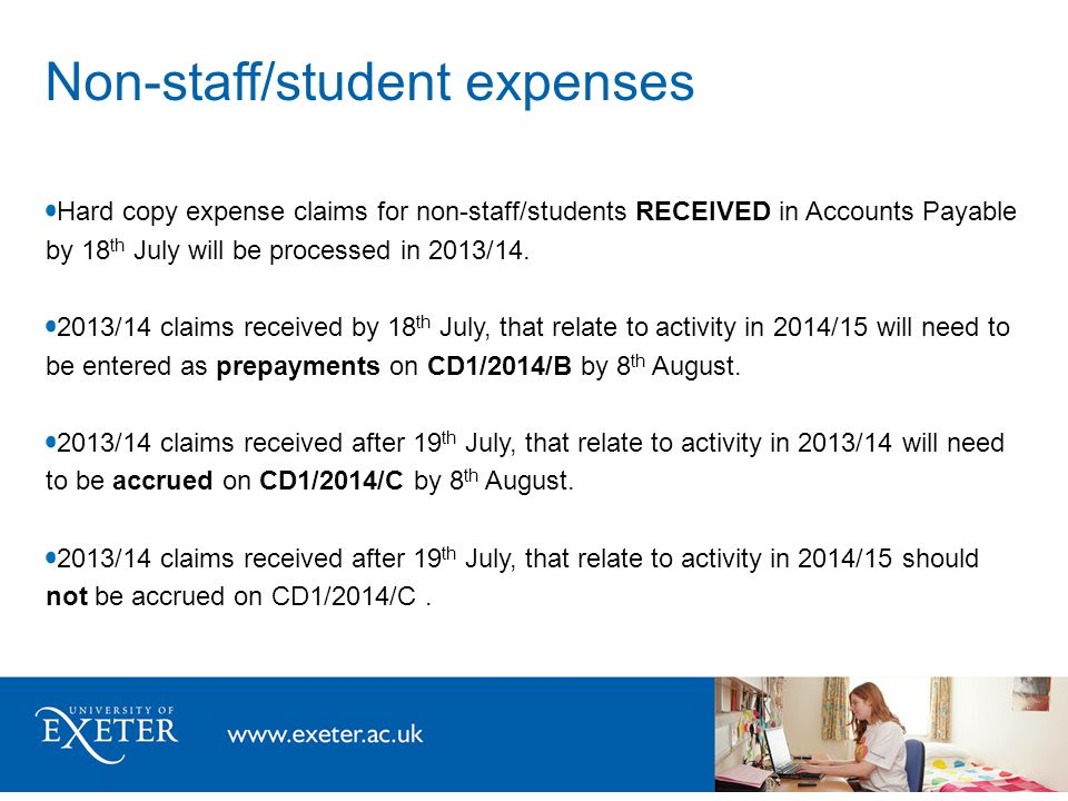 Non-staff/student expenses Hard copy expense claims for non-staff/students RECEIVED in Accounts Payable by 18 th July will be processed in 2013/14.