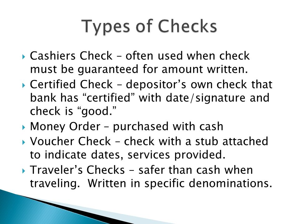 """ Cashiers Check – often used when check must be guaranteed for amount written.  Certified Check – depositor's own check that bank has """"certified"""" wi"""