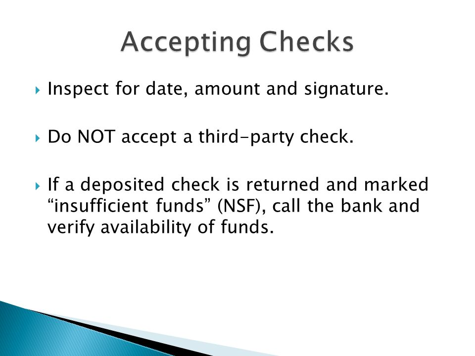 """ Inspect for date, amount and signature.  Do NOT accept a third-party check.  If a deposited check is returned and marked """"insufficient funds"""" (NSF"""