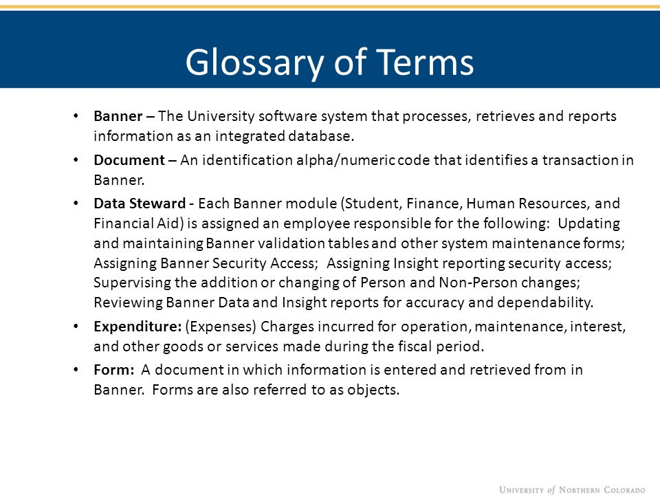 Glossary of Terms Banner – The University software system that processes, retrieves and reports information as an integrated database. Document – An i