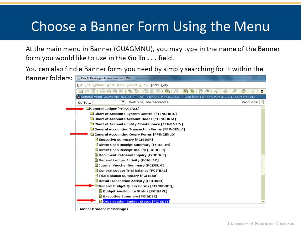 Choose a Banner Form Using the Menu At the main menu in Banner (GUAGMNU), you may type in the name of the Banner form you would like to use in the Go