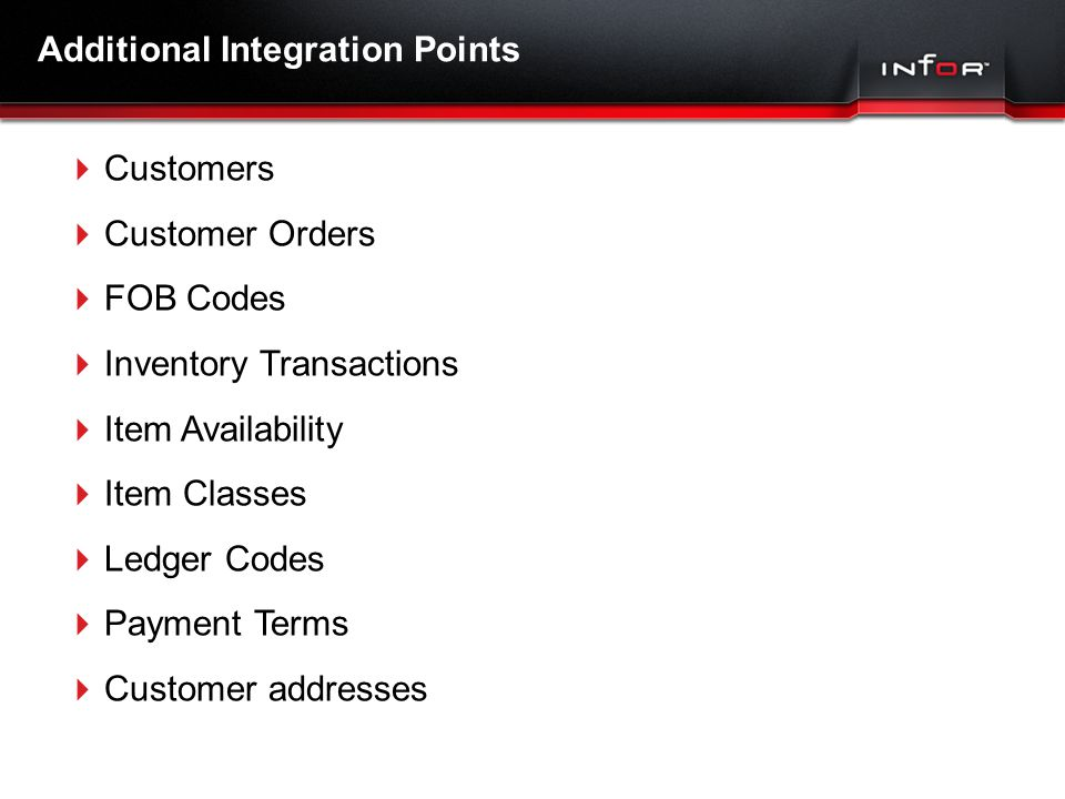 Template V.16, July 19, 2011 Additional Integration Points  Customers  Customer Orders  FOB Codes  Inventory Transactions  Item Availability  Item Classes  Ledger Codes  Payment Terms  Customer addresses