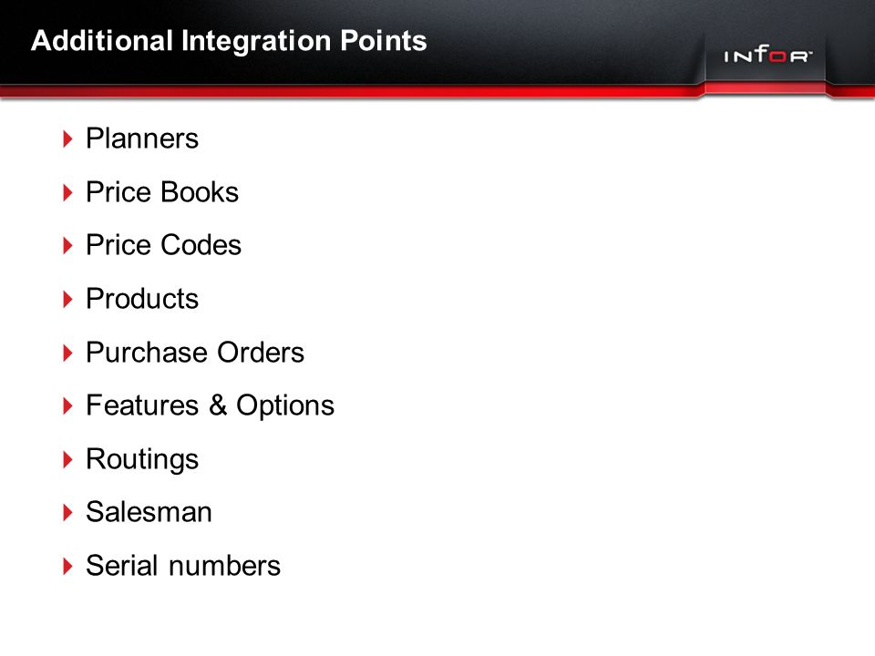 Template V.16, July 19, 2011 Additional Integration Points  Planners  Price Books  Price Codes  Products  Purchase Orders  Features & Options  Routings  Salesman  Serial numbers
